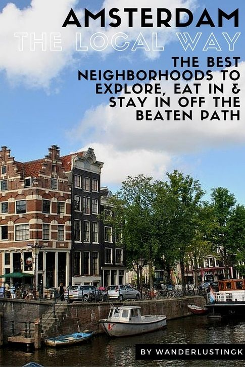 The Locals Guide to Amsterdam: My favorite neighborhoods in Amsterdam, the best food/sights in each neighborhood, and where to stay to get off-the-beaten path.  Written for tourists trying to see beyond the Red Light District by a current resident. More @ Wanderlustingk.com!