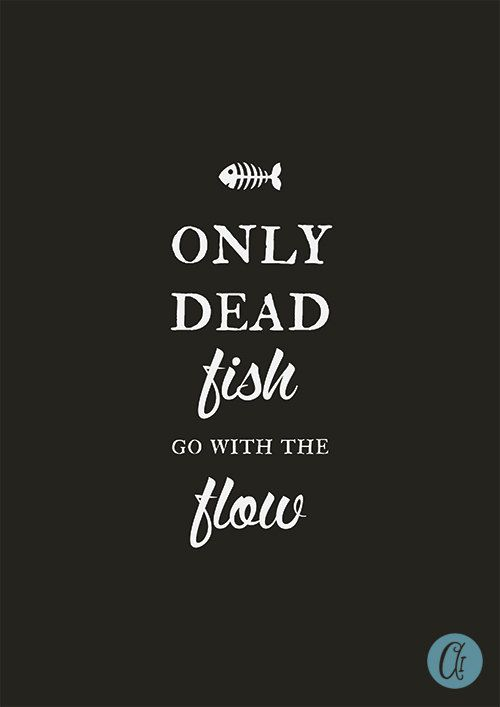 inspirational quote Typography print only dead fish go