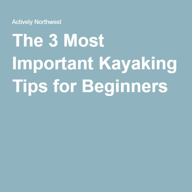 The 3 Most Important Kayaking Tips for Beginners