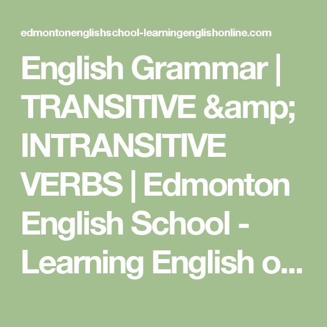 English Grammar | TRANSITIVE & INTRANSITIVE VERBS | Edmonton English School - Learning English online