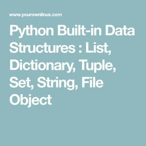 Python Built-in Data Structures : List, Dictionary, Tuple, Set, String, File Object