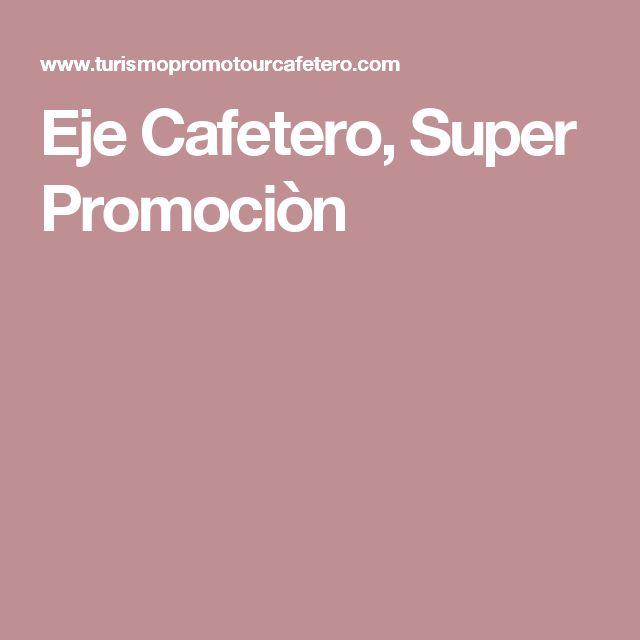 Eje Cafetero, Super Promociòn