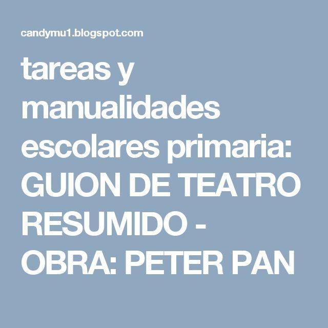 tareas y manualidades escolares primaria: GUION DE TEATRO RESUMIDO - OBRA: PETER PAN