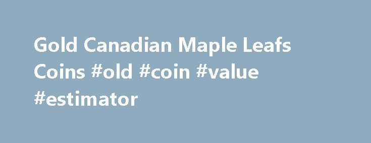 Gold Canadian Maple Leafs Coins #old #coin #value #estimator http://coin.remmont.com/gold-canadian-maple-leafs-coins-old-coin-value-estimator/  #canadian gold coins # Gold Canadian Maple Leafs Choose from Canadian Maple Leaf coins in a variety of sizes, conditions and mint years. Royal Canadian Mint Gold Maple Leafs – Gold Maple Leaf bullion coins are a great way to invest in Gold. and many consider the Canadian Maple Leaf to be one of theRead More