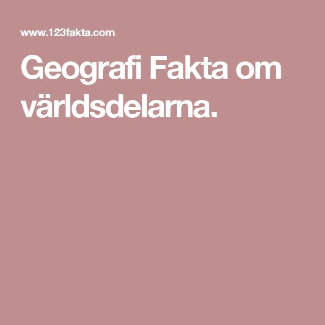 Geografi Fakta om världsdelarna.