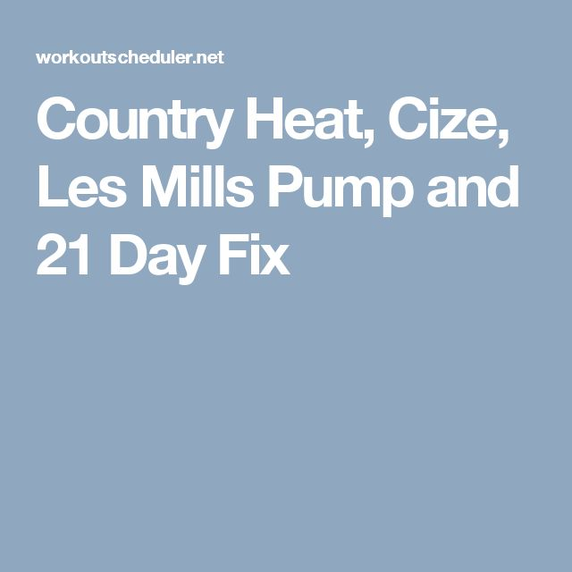 Country Heat, Cize, Les Mills Pump and 21 Day Fix