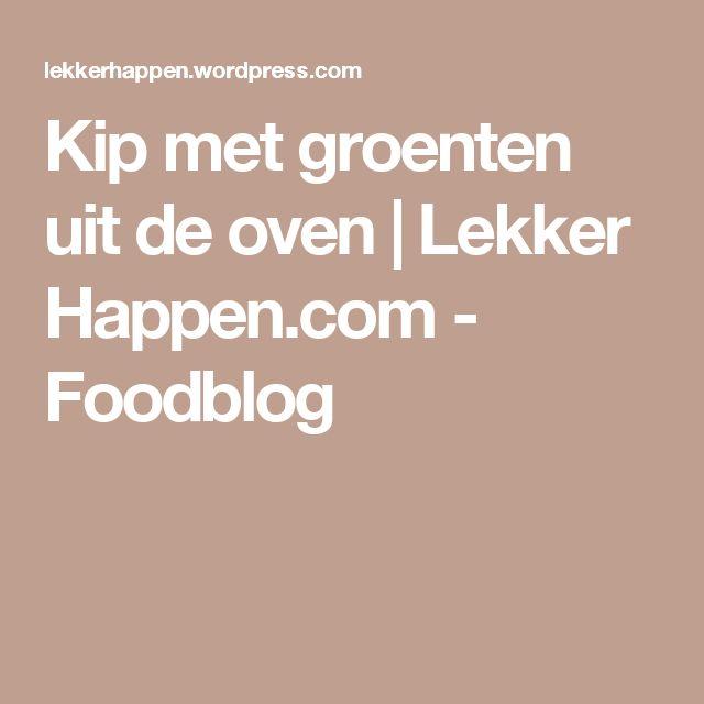 Kip met groenten uit de oven | Lekker Happen.com - Foodblog