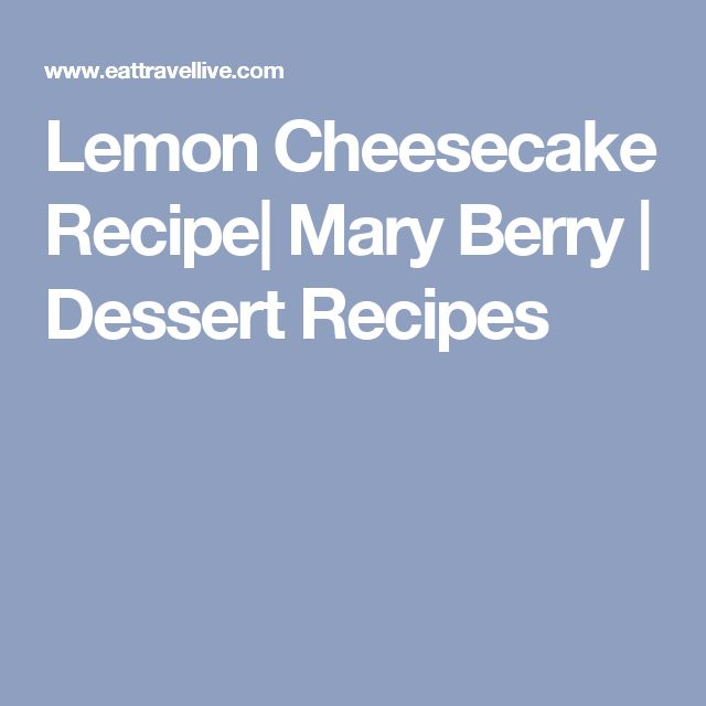 Lemon Cheesecake Recipe| Mary Berry | Dessert Recipes