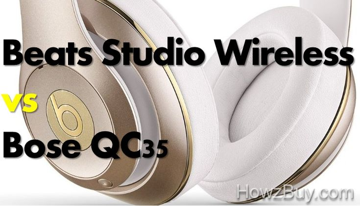 Beats Studio Wireless as compared to Bose QC35 among top selling noise cancelling headphones, performance of Bose for music time, quality, noise cancelling