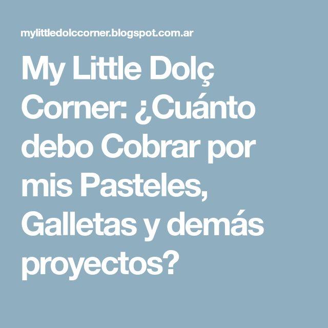 My Little Dolç Corner: ¿Cuánto debo Cobrar por mis Pasteles, Galletas y demás proyectos?