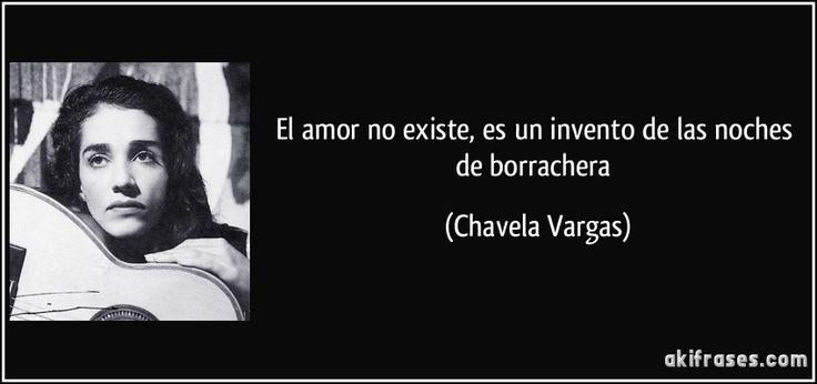 El amor no existe, es un invento de las noches de borrachera (Chavela Vargas)