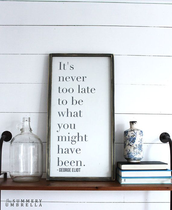 It's Never Too Late To Be What You Might Have Been Rustic Wood Sign, Housewarming Gift, Contemporary, Country Decor, Farmhouse Decor