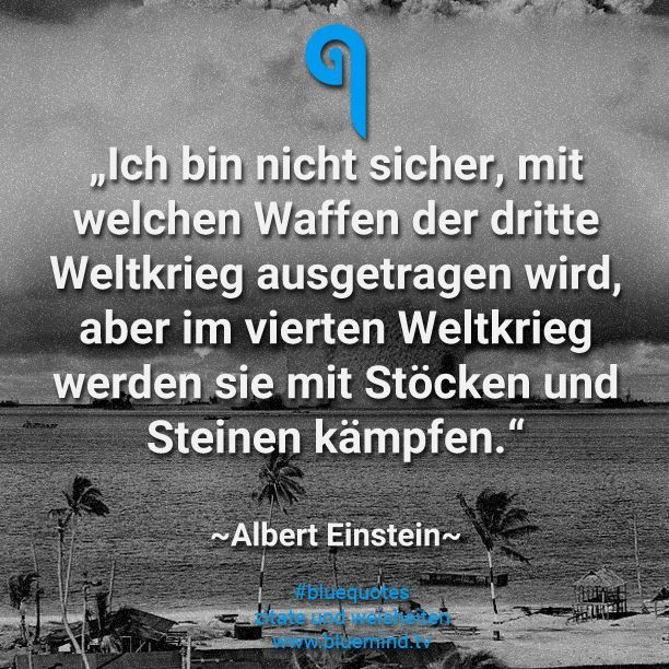 "Albert Einstein auf Deutsch! ""I'm not sure which weapons will be used in WW3, but in WW4, they'll fight with sticks and stones."""
