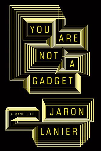 You Are Not A Gadget Author: Jaron Lanier Publisher: Knopf Publication Date: January 12, 2010 Genre: Non-Fiction Designer: Jason Booher