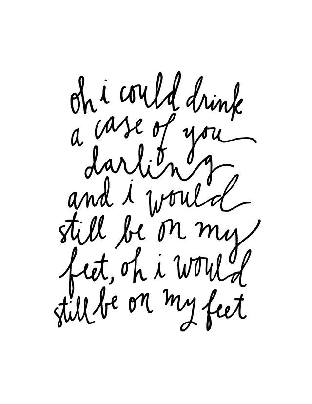 Joni Mitchell - Oh I could drink a case of you darling and I would sill be on my feet, oh I would still be on my feet.