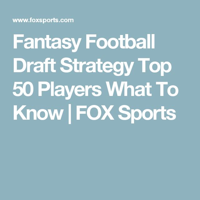 Fantasy Football Draft Strategy Top 50 Players What To Know | FOX Sports