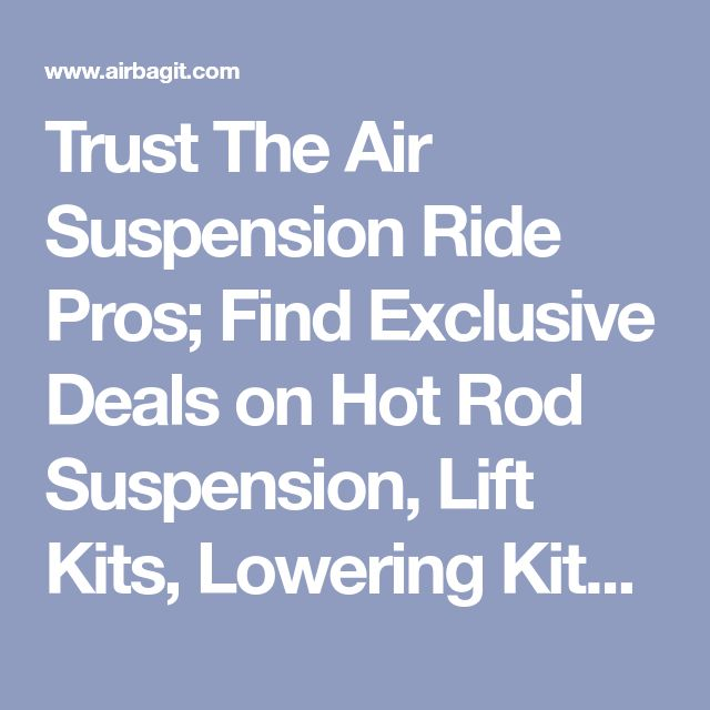 Trust The Air Suspension Ride Pros; Find Exclusive Deals on Hot Rod Suspension, Lift Kits, Lowering Kits, Lambo Doors, air springs, air bags, Billet Wheel Adapters, Towing Kits, Air Shocks, Air suspension Lift Kits