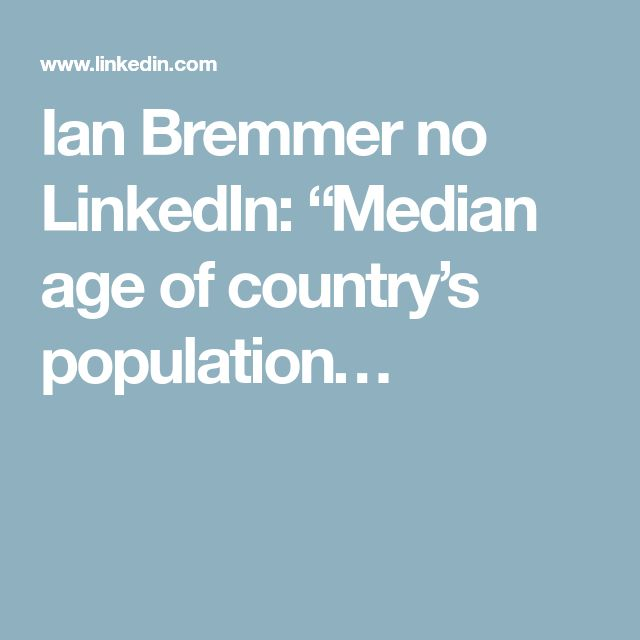 """Ian Bremmer no LinkedIn: """"Median age of country's population…"""
