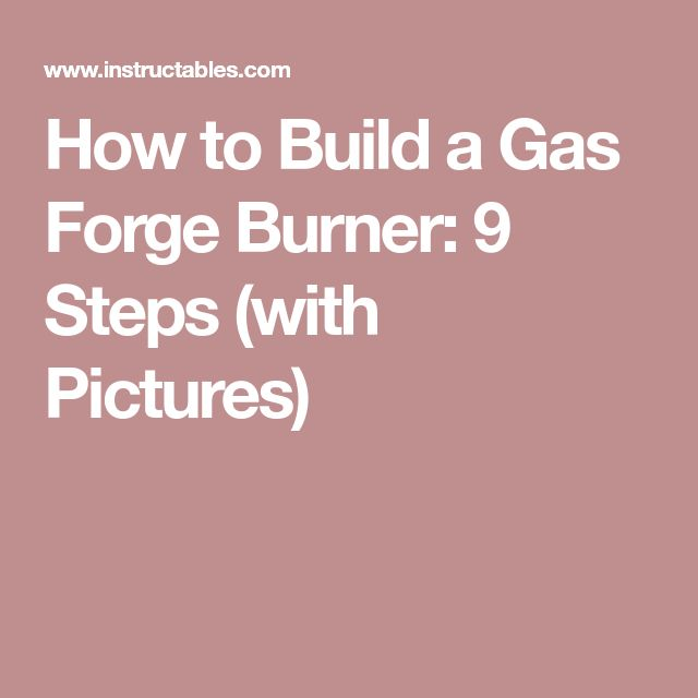How to Build a Gas Forge Burner: 9 Steps (with Pictures)