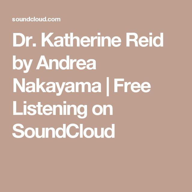 Dr. Katherine Reid by Andrea Nakayama | Free Listening on SoundCloud