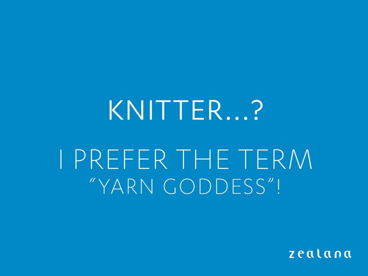 Humorous Knitting Quotes                                                                                                                                                                                 More