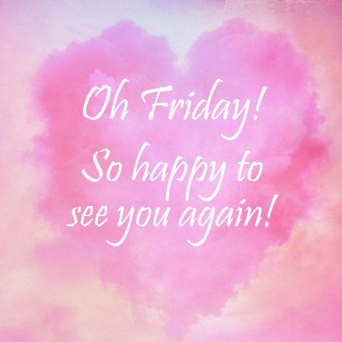 * Hello Friday! #Weekend #Fun