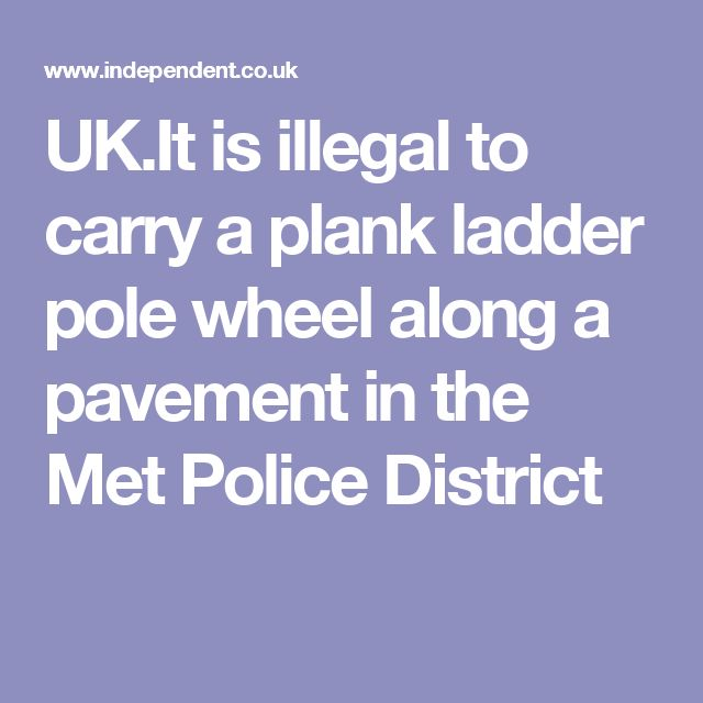 UK.It is illegal to carry a plank ladder pole wheel along a pavement in the Met Police District
