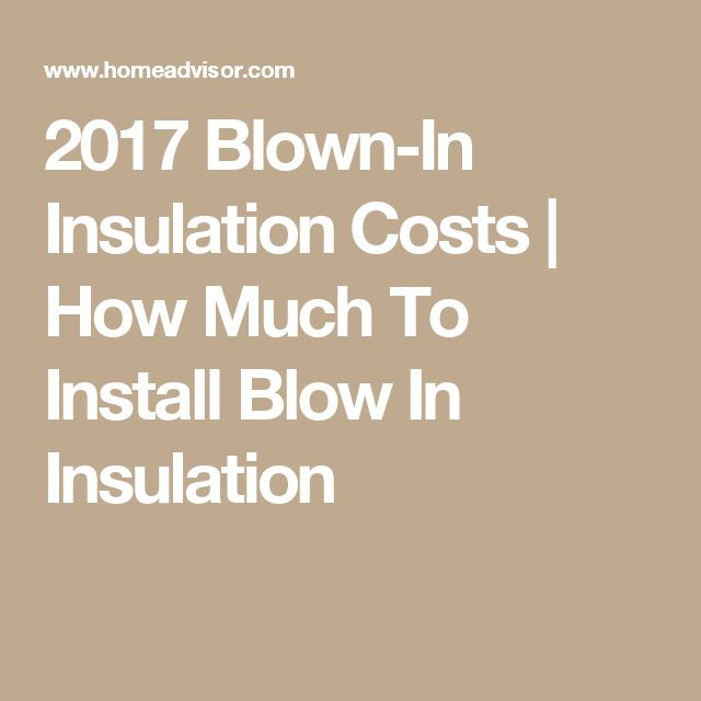 2017 Blown-In Insulation Costs   How Much To Install Blow In Insulation #homeadvisorsforhomeimprovementprojects,