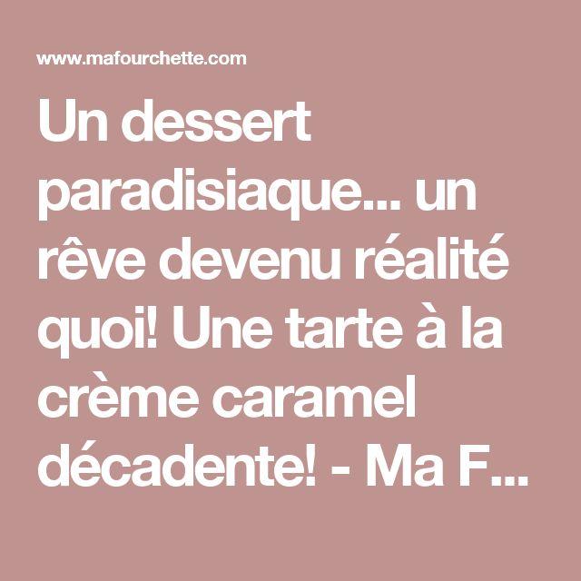 Un dessert paradisiaque... un rêve devenu réalité quoi! Une tarte à la crème caramel décadente! - Ma Fourchette