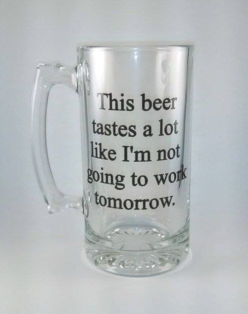 This Beer Tastes A Lot Like I'm Not Going To Work Tomorrow, Funny Beer Mug…