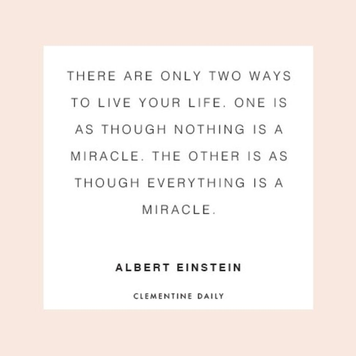 """Love this inspirational quote by Albert Einstein that says, """"There are only two ways to live your life. One is as though nothing is a miracle. The other is as though everything is a miracle."""""""