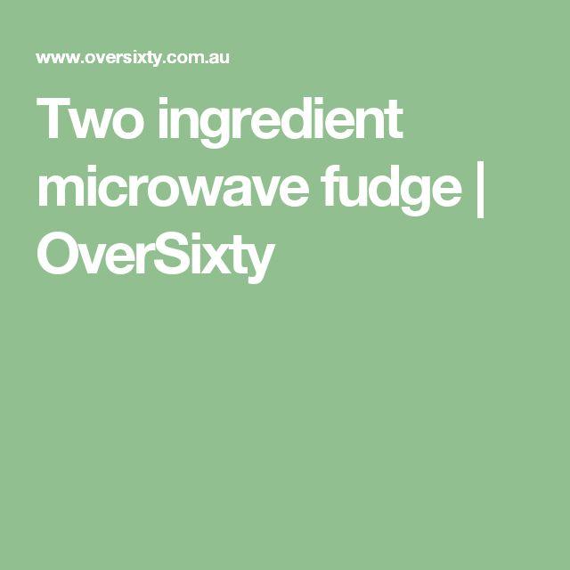 Two ingredient microwave fudge | OverSixty