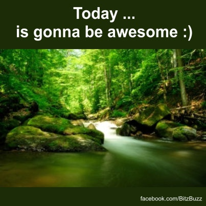 Today is gonna be awesome
