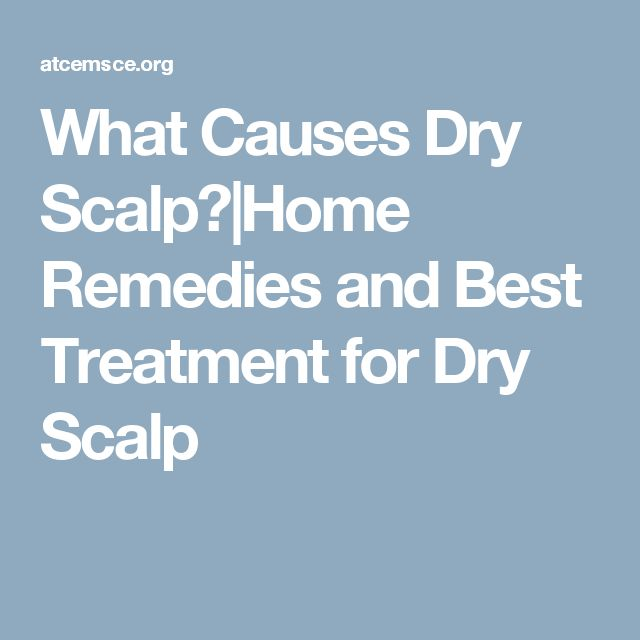 What Causes Dry Scalp? Home Remedies and Best Treatment for Dry Scalp