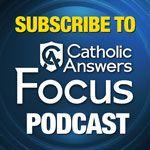 Catholic Answers Focus- about creationism, etc