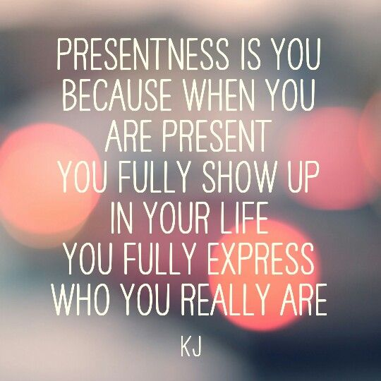 Presentness is YOU because when you are present You fully show up in your life You fully express Who you really are  #aPoembyKJ  @krisjsimpson #presentness #spirituality