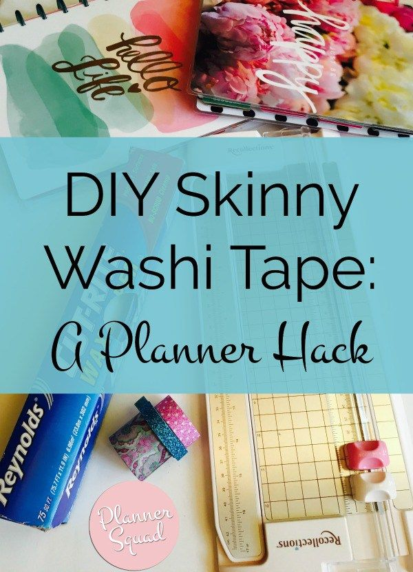 How To Make Skinny Washi Tape: A Planner Hack - Planner Squad
