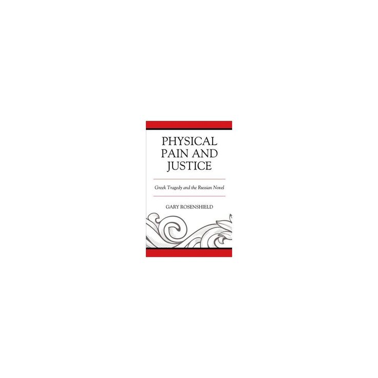 Physical Pain and Justice : Greek Tragedy and the Russian Novel (Hardcover) (Gary Rosenshield)