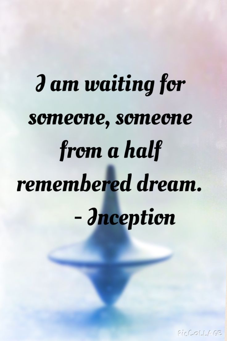 I am waiting for someone, someone from a half remembered dream. - Inception