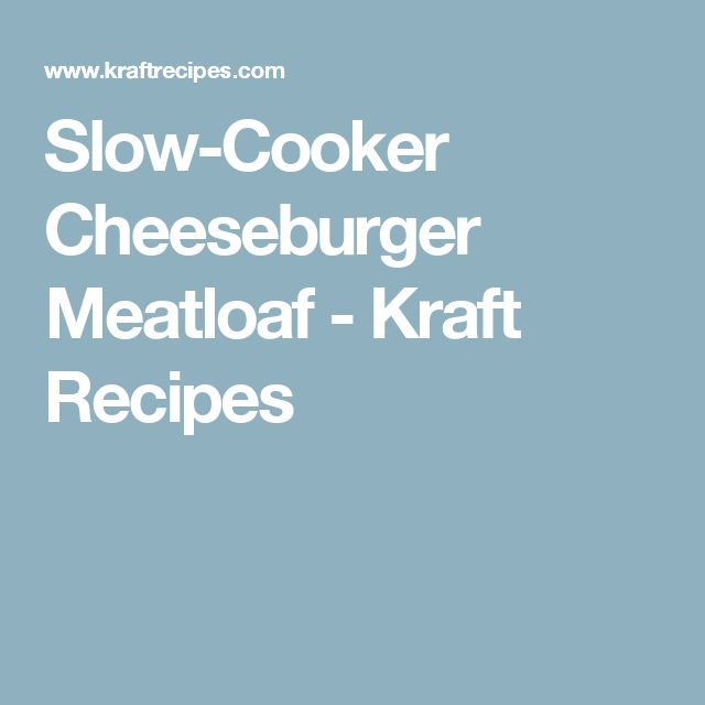 Slow-Cooker Cheeseburger Meatloaf - Kraft Recipes
