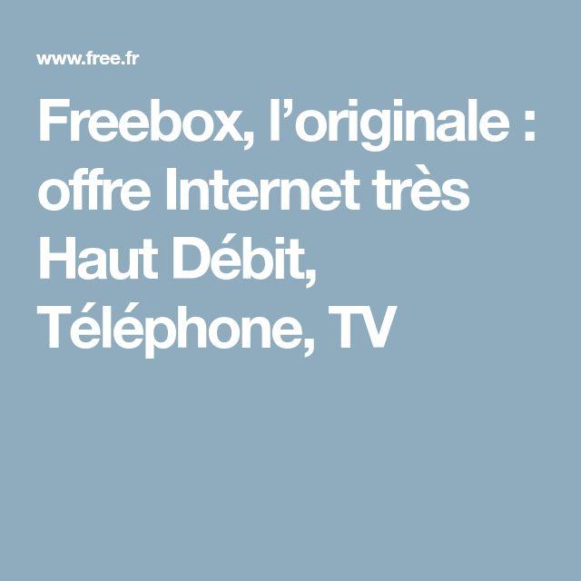 Freebox, l'originale :  offre Internet très Haut Débit, Téléphone, TV