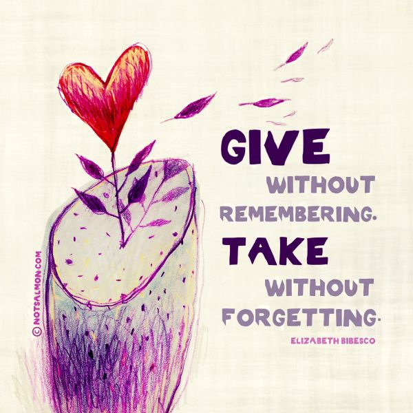 Thankful Quotes: Give Without Remembering. Take Without Forgetting