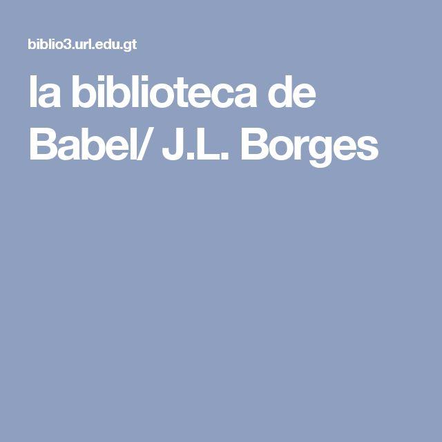 la biblioteca de Babel/ J.L. Borges