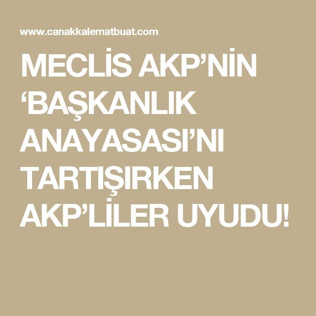 MECLİS AKP'NİN 'BAŞKANLIK ANAYASASI'NI TARTIŞIRKEN AKP'LİLER UYUDU!