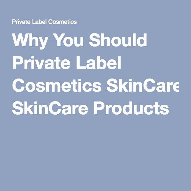 Why You Should Private Label Cosmetics SkinCare Products