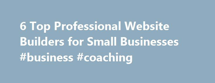 6 Top Professional Website Builders for Small Businesses #business #coaching http://bank.nef2.com/6-top-professional-website-builders-for-small-businesses-business-coaching/  #business website builder # 6 Top Professional Website Builders for Small Businesses Building your website is a priority, but what if you can t afford to bring in an independent website designer? There are plenty of options you can find from a free builders list to take advantage of today. To give you an insight into…