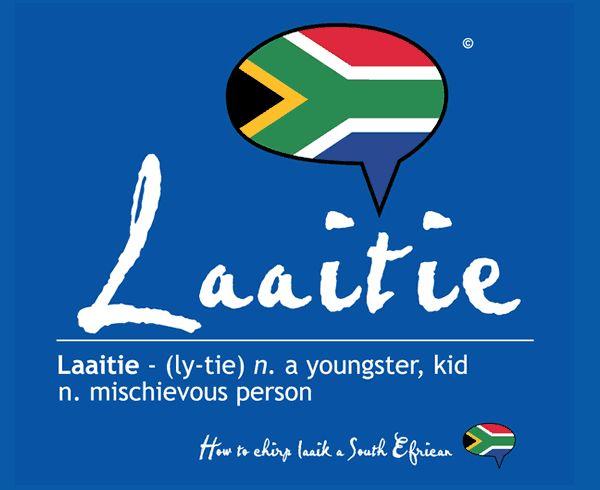 Laaitie - Talk South African ; )