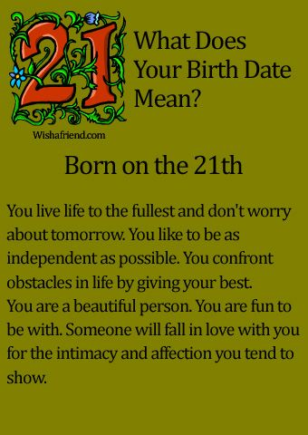 What Does Your Birth Date Mean?- Born on the 21st. http://www.wishafriend.com/astrology/birthdatemean/