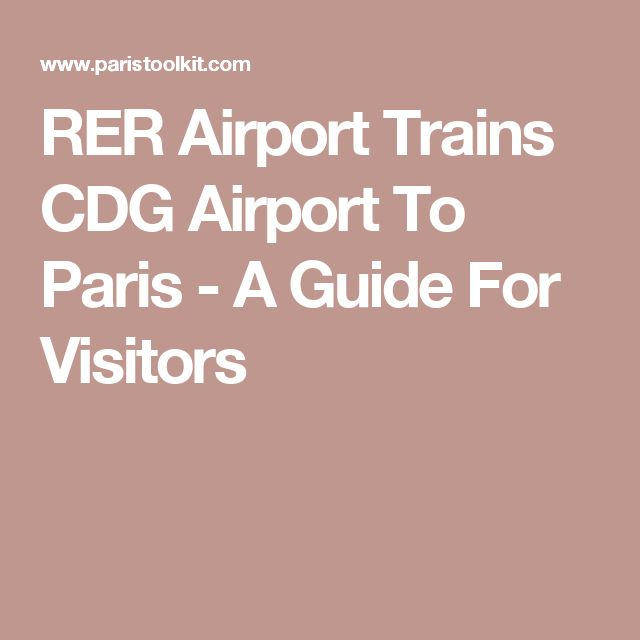 RER Airport Trains CDG Airport To Paris - A Guide For Visitors