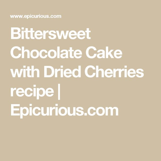 Bittersweet Chocolate Cake with Dried Cherries recipe | Epicurious.com